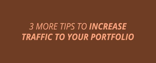 Three More Tips To Increase Traffic To Your Portfolio