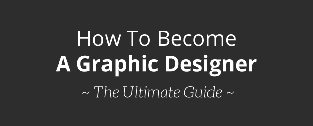 Ulitimate Guide: How To Become A Graphic Designer
