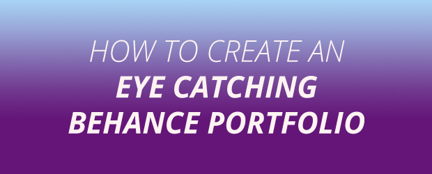 How To Create An Eye Catching Behance Portfolio | Graphic